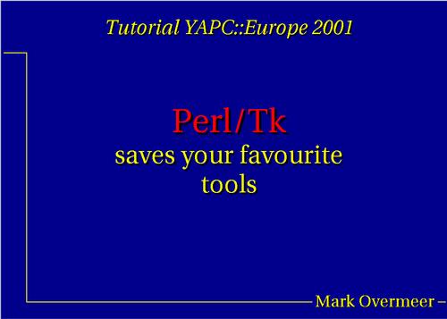 Perl/Tk saves your favourite tools, Tutorial YAPC::Europe 2001